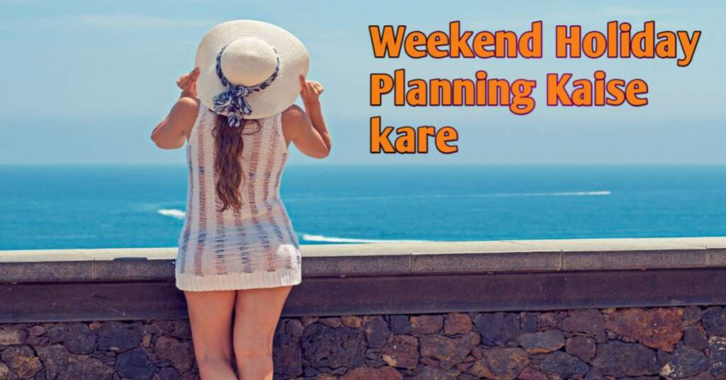 5 Tips Weekend Holidays Ko Kaise Kare Enjoy