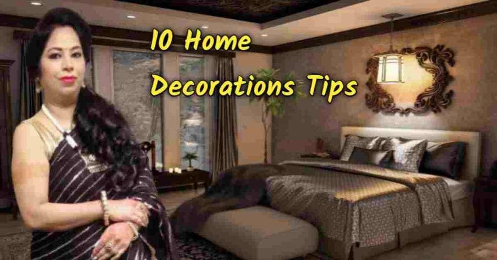 10 Home Decoration Tips कैसे बनाये अपने आशियाने को खूबसूरत